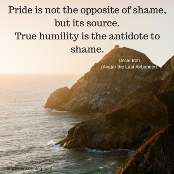Pride is not the opposite of shame, but its source. True humility is the antidote to shame..png