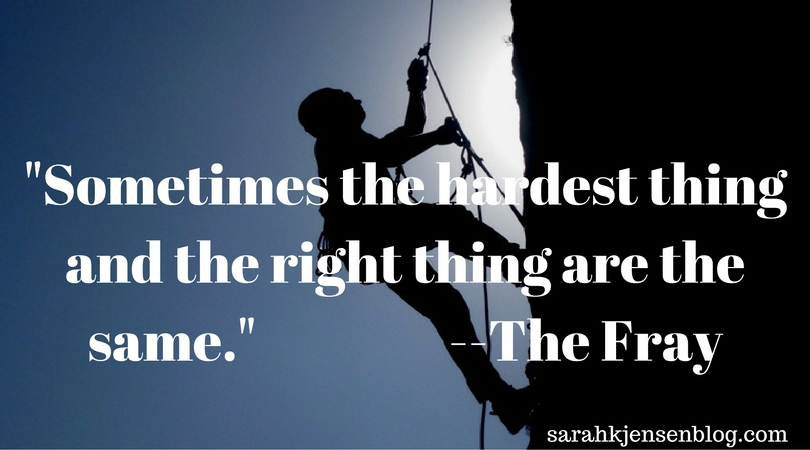 _Sometimes the hardest thing and the right thing are the same._ --The Fray